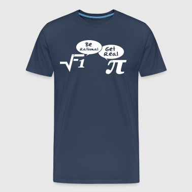 Be rational - get real: Mathematics - Men's Premium T-Shirt