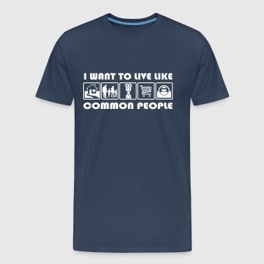 I want to live like common people - T-shirt Premium Homme