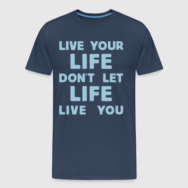 live your life - Mannen Premium T-shirt