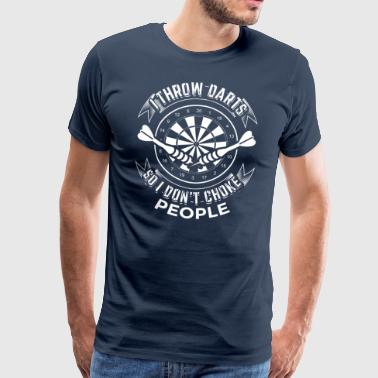 DART I THROW DARTS DON'T CHOKE PEOPLE - Männer Premium T-Shirt