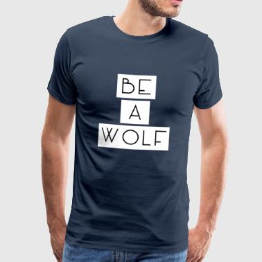Be A Wolf - Men's Premium T-Shirt