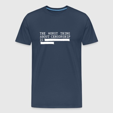 the worst thing about censorship is .......... - Men's Premium T-Shirt