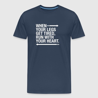 When Your Legs Get Tired, Run WIth Your Heart - Men's Premium T-Shirt