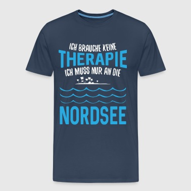 Do not need therapy, I must go to the North Sea - Men's Premium T-Shirt