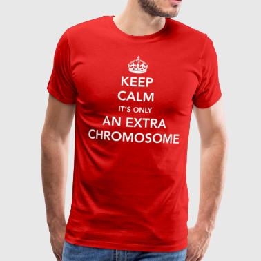 Keep Calm It's Only an Extra Chromosome - Men's Premium T-Shirt