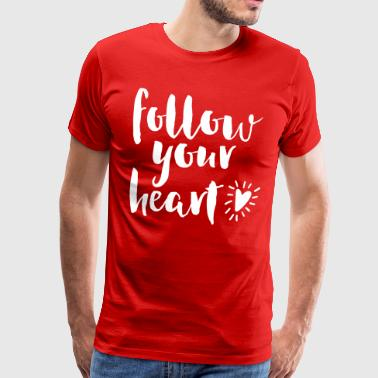 Follow Your Heart Quote - Männer Premium T-Shirt