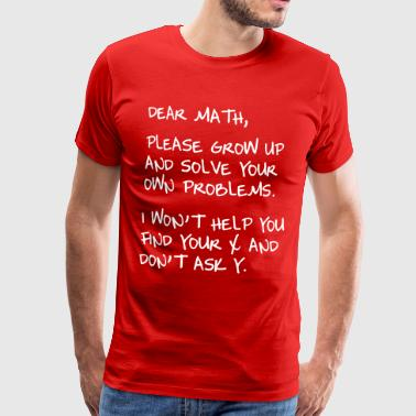 Dear Math, Grow up and solve own problems - Men's Premium T-Shirt
