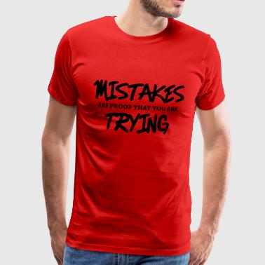 Mistakes are proof that you are trying - Miesten premium t-paita