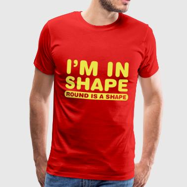 I'm in shape.. Round is a shape - Mannen Premium T-shirt