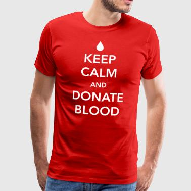 Keep Calm and Donate Blood - Men's Premium T-Shirt
