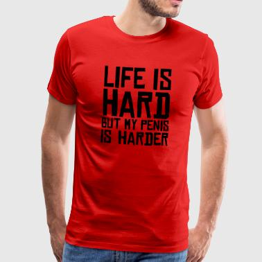 life is hard but my penis is harder - Men's Premium T-Shirt