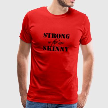 Strong is the new Skinny - Mannen Premium T-shirt