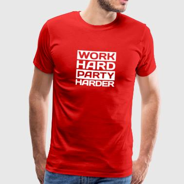 work hard party harder - Men's Premium T-Shirt