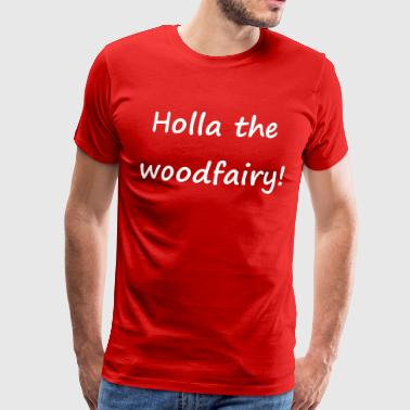 Denglisch - Holla the woodfairy - Männer Premium T-Shirt