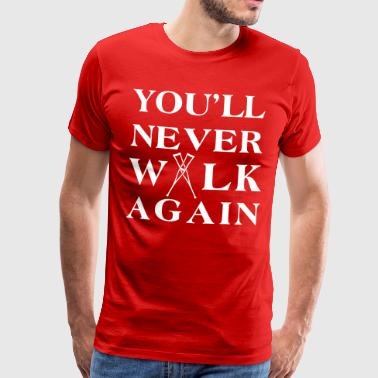 You ll never walk again YNWA - Mannen Premium T-shirt