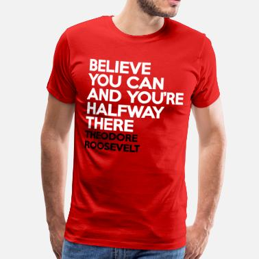 Roosevelt Believe You Can - Roosevelt - Men's Premium T-Shirt