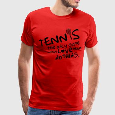 Tennis - the only game where love means nothing - Männer Premium T-Shirt