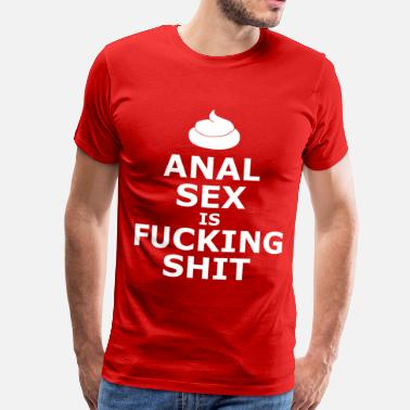 Pooping Sex Anal Sex Is Fucking Shit - Men's Premium T-Shirt