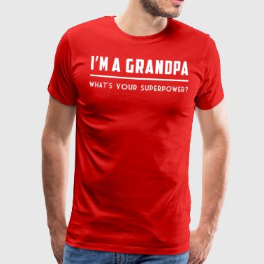 Grandparent I'm a Grandpa What's Your Superpower - Men's Premium T-Shirt