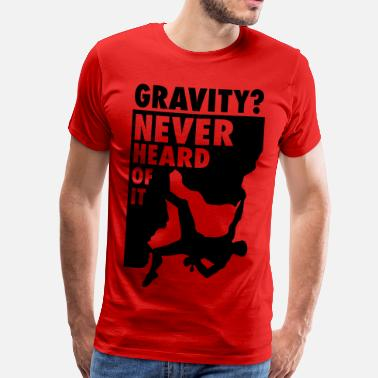 Rock Gravity? Never heard of it - Men's Premium T-Shirt