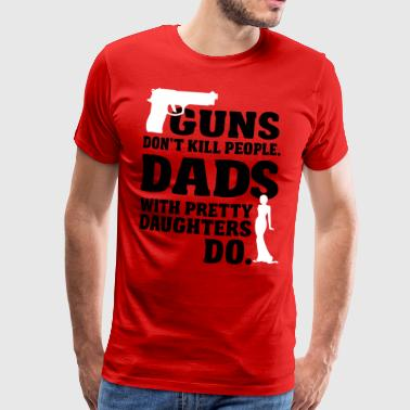 Guns don't kill people. Dads with daughters do! - Männer Premium T-Shirt