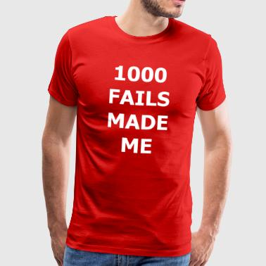 Fail 1000 FAILS MADE ME - Mannen Premium T-shirt