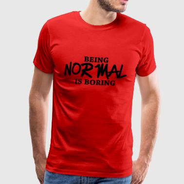 de. Funkmaster · Being normal is boring - T-shirt Premium Homme 1ba6175fb970