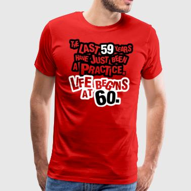 The last 59 years have just been a practice. 60! - Men's Premium T-Shirt