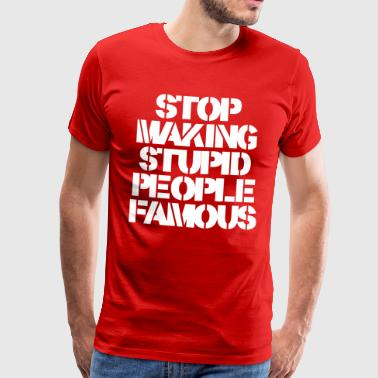 Stop Stop Making Stupid People Famous - Premium-T-shirt herr