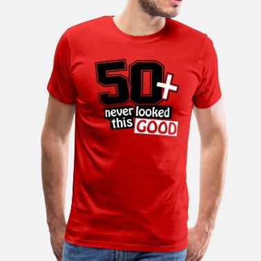 50th Birthday 50 and never looked this good - Men's Premium T-Shirt