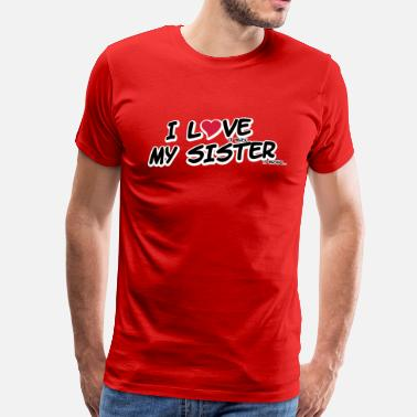 I Love My Sisters I LOVE it when MY SISTER is wrong - T-shirt Premium Homme