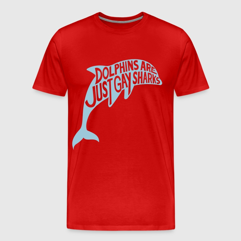Dolphins are just gay sharks - T-shirt Premium Homme