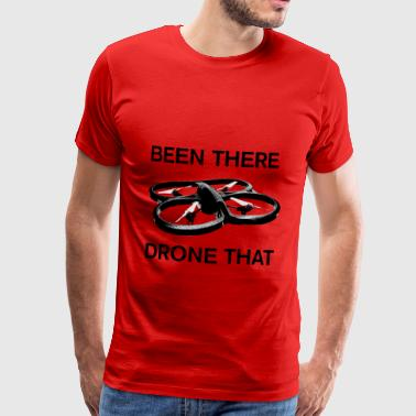 been there drone that - Mannen Premium T-shirt
