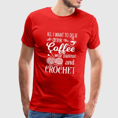 Drink Coffee wear Pajamas and Crochet - Mannen Premium T-shirt