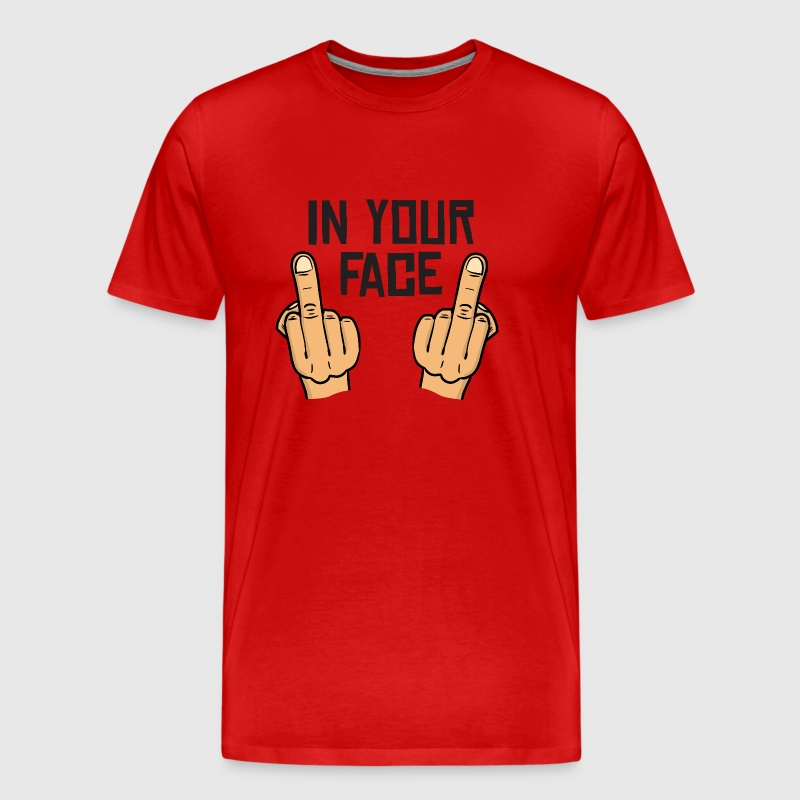 in your face / middlefingers / fuck you - T-shirt Premium Homme