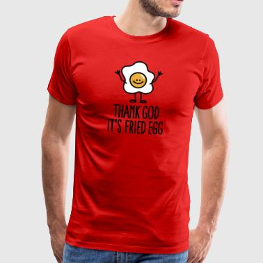 Thank god it's fried egg - T-shirt Premium Homme