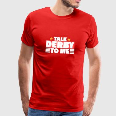 TALK DERBY - Mannen Premium T-shirt