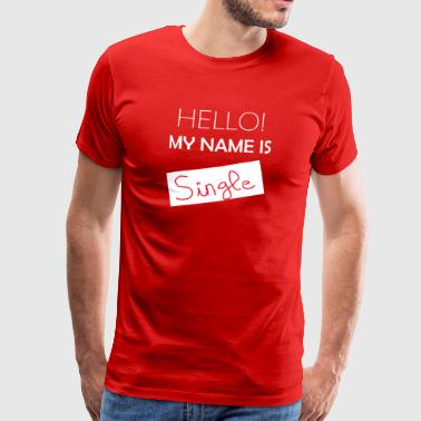 My Name Is Single - Mannen Premium T-shirt
