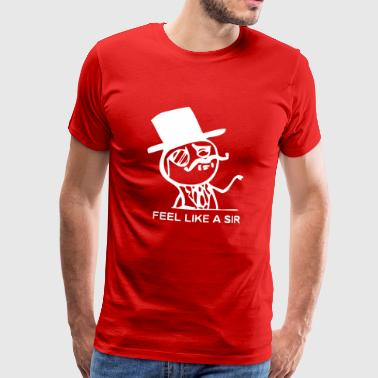 feel like a sir - Männer Premium T-Shirt
