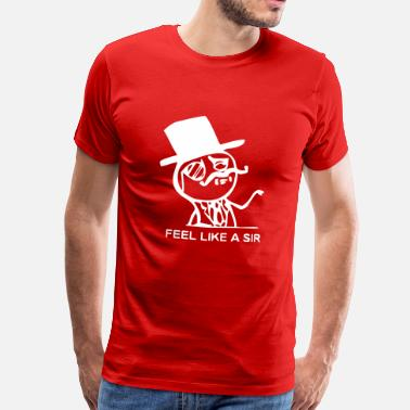 Like A Sir feel like a sir - Männer Premium T-Shirt