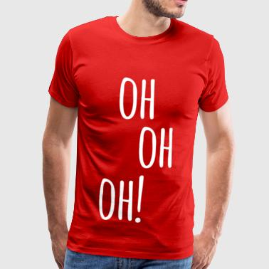 Oh Oh Oh! - T-shirt Premium Homme
