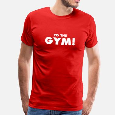 TO THE GYM! - Men's Premium T-Shirt