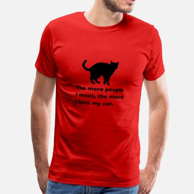 The More People I Meet The More I Like My Cat Cat people - katten - Mannen Premium T-shirt