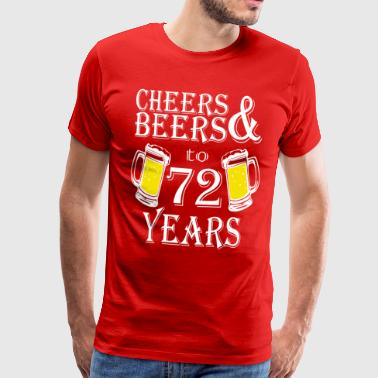 72 Cheers And Beers To 72 Years - Men's Premium T-Shirt