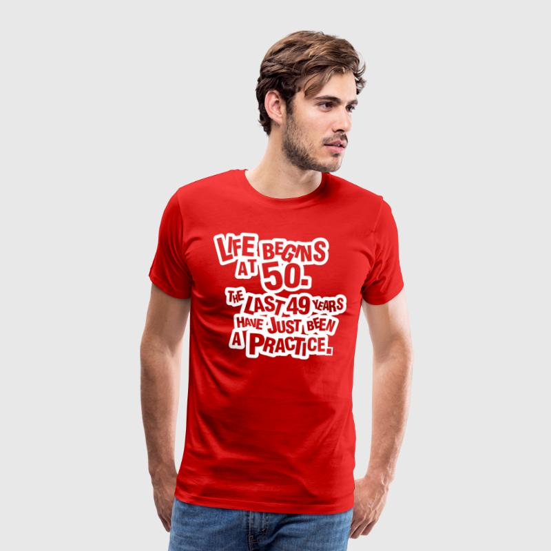 Life begins at 60. The rest was just a practice - Camiseta premium hombre