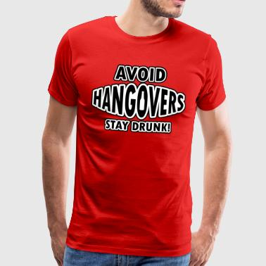 Avoid hangovers - stay drunk - Herre premium T-shirt