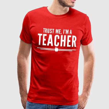 Statement Trust Me, Teacher  - Herre premium T-shirt