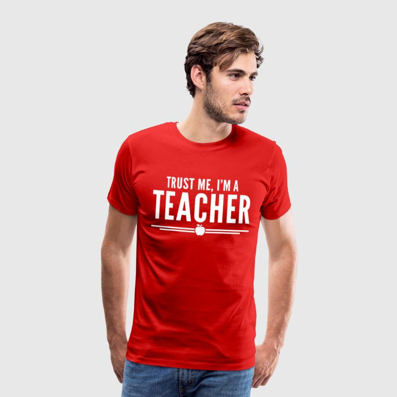 Trust Me, Teacher  - Herre premium T-shirt