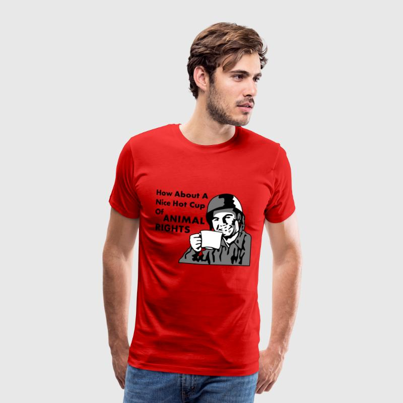 Soldier How About A Nice Hot Cup of ANIMAL RIGHTS - Men's Premium T-Shirt