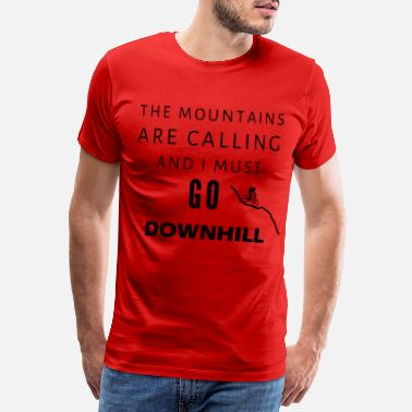 I Must Go The mountains are calling and I must go downhill - Men's Premium T-Shirt
